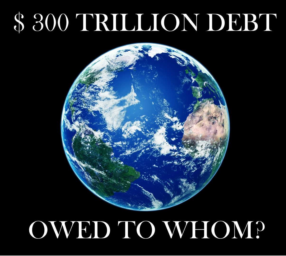 $300 trillion of world debt; owed to whom?
